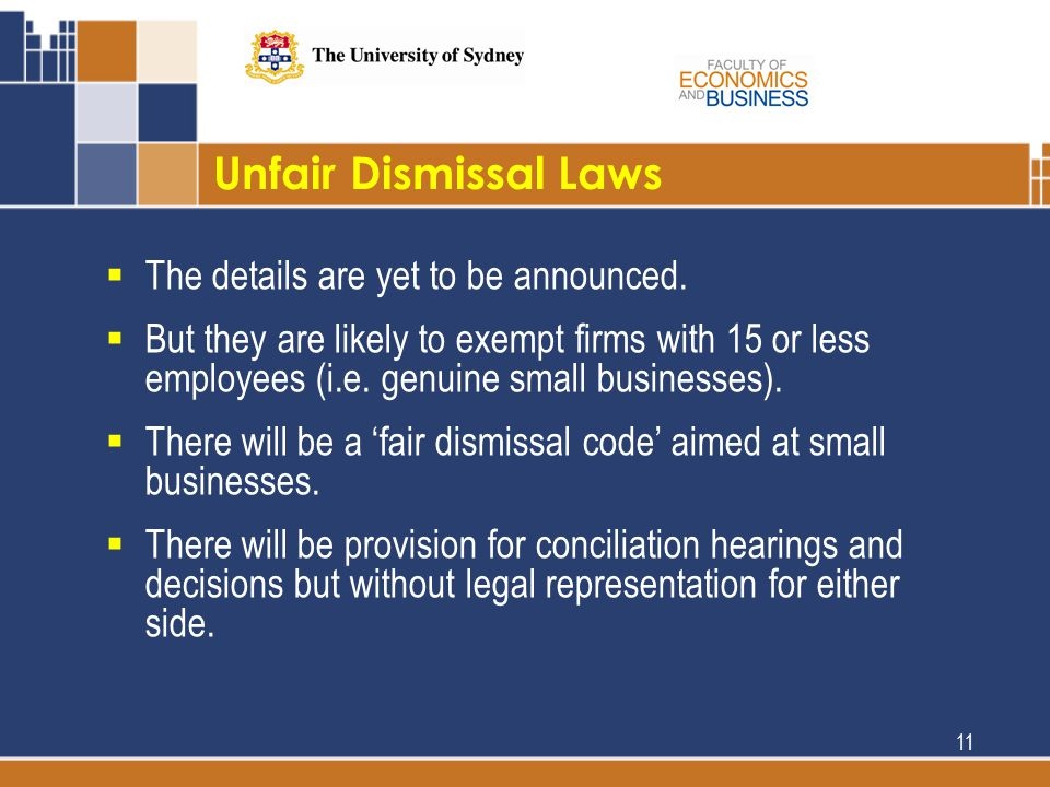 Unfair Dismissal Laws  The details are yet to be announced.