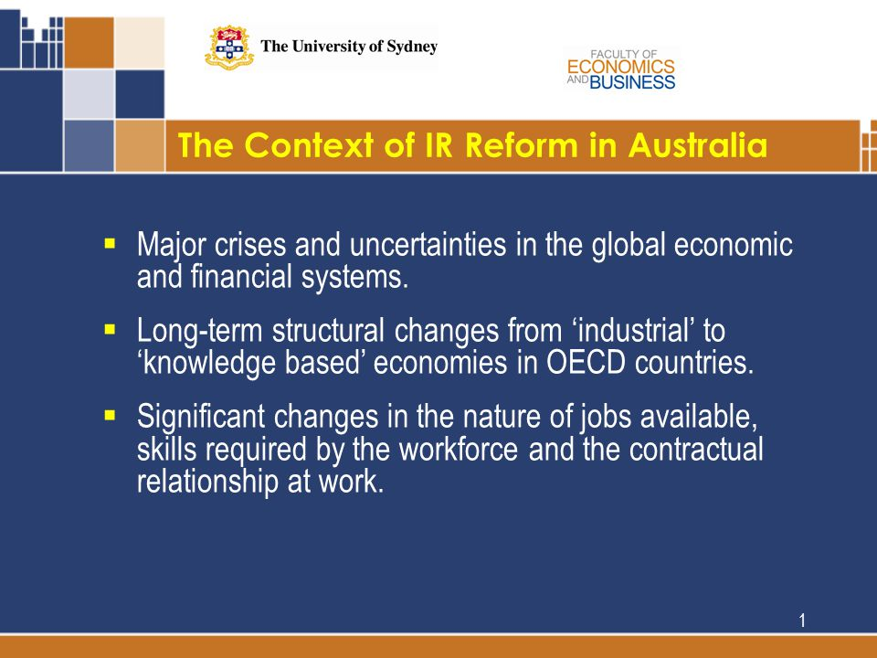 The Context of IR Reform in Australia 1  Major crises and uncertainties in the global economic and financial systems.
