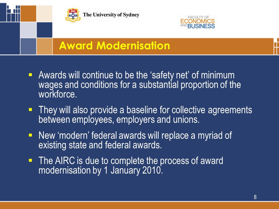 Award Modernisation  Awards will continue to be the 'safety net' of minimum wages and conditions for a substantial proportion of the workforce.