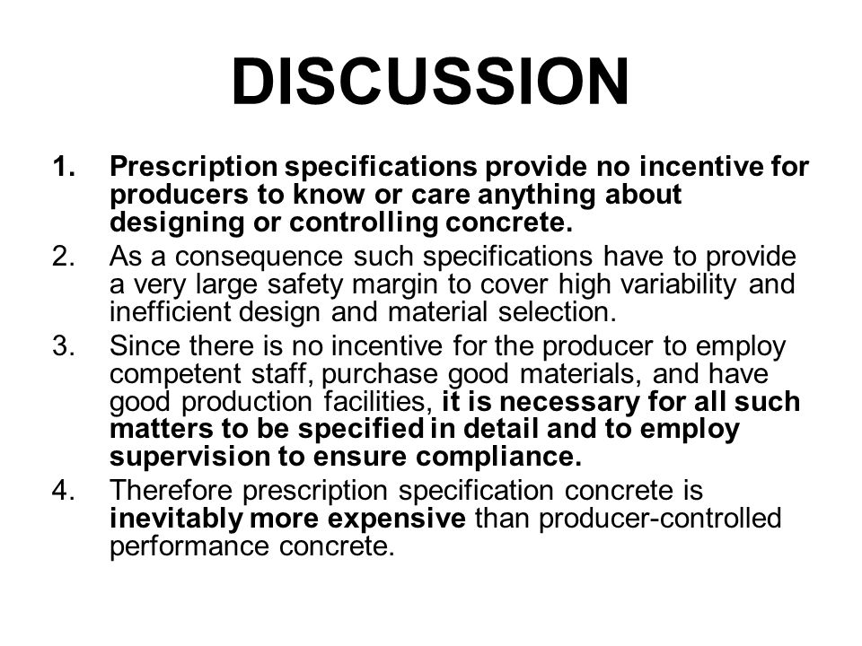 DISCUSSION 1.Prescription specifications provide no incentive for producers to know or care anything about designing or controlling concrete.