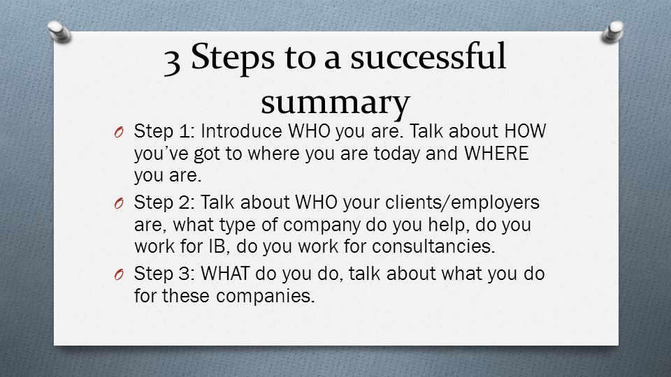 3 Steps to a successful summary O Step 1: Introduce WHO you are.