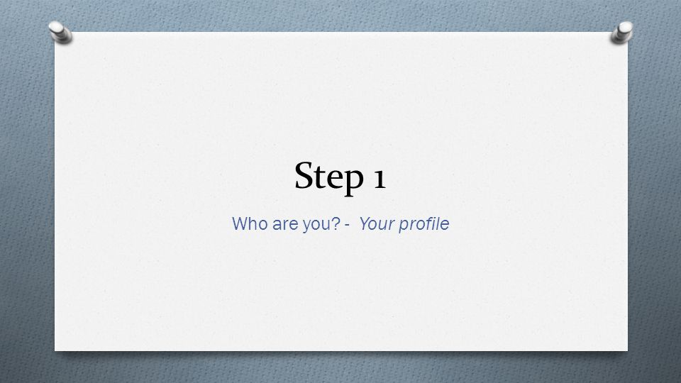 Step 1 Who are you - Your profile