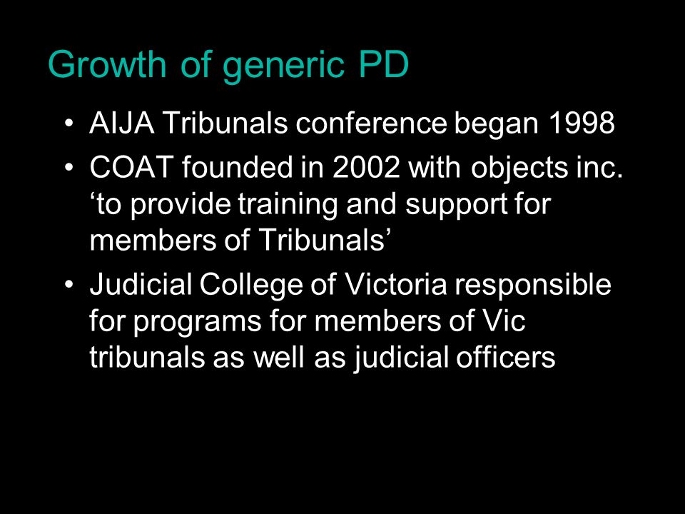 Growth of generic PD AIJA Tribunals conference began 1998 COAT founded in 2002 with objects inc.