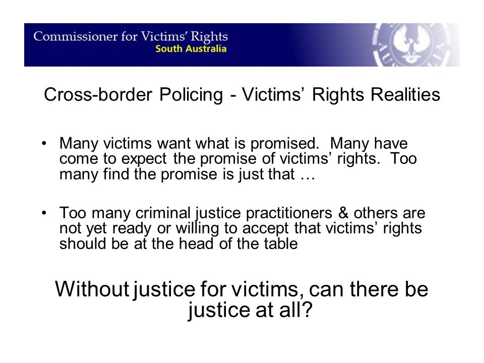Cross-border Policing - Victims' Rights Realities Many victims want what is promised.