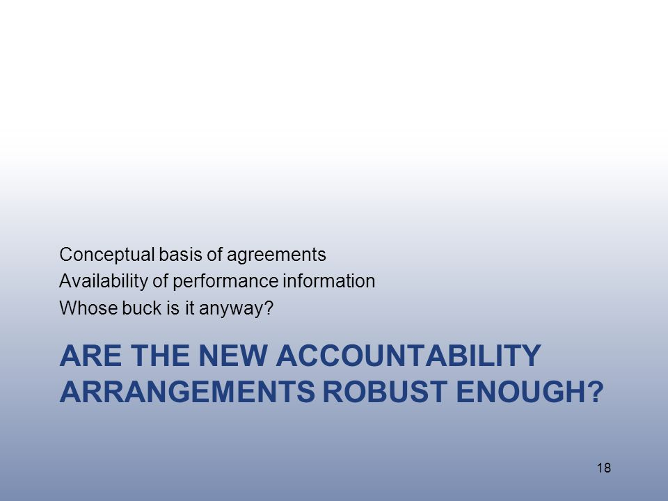 ARE THE NEW ACCOUNTABILITY ARRANGEMENTS ROBUST ENOUGH.