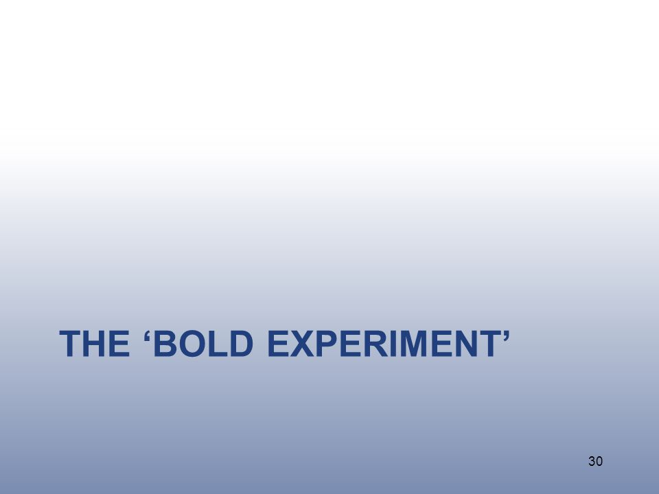 THE 'BOLD EXPERIMENT' 30