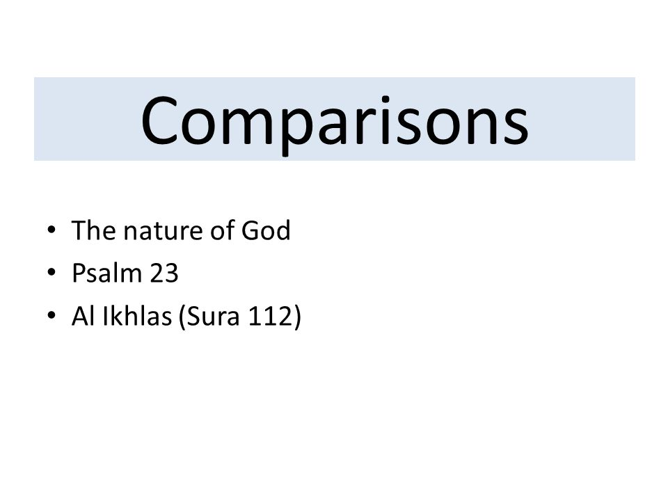 Comparisons The nature of God Psalm 23 Al Ikhlas (Sura 112)