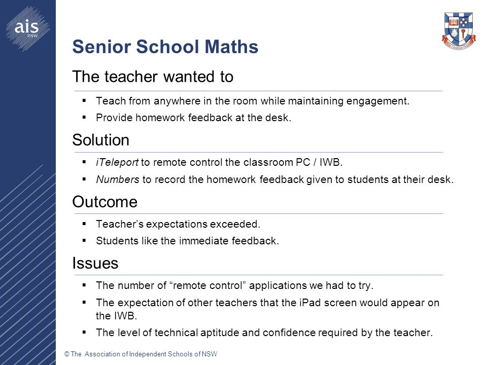© The Association of Independent Schools of NSW Senior School Maths The teacher wanted to  Teach from anywhere in the room while maintaining engagement.