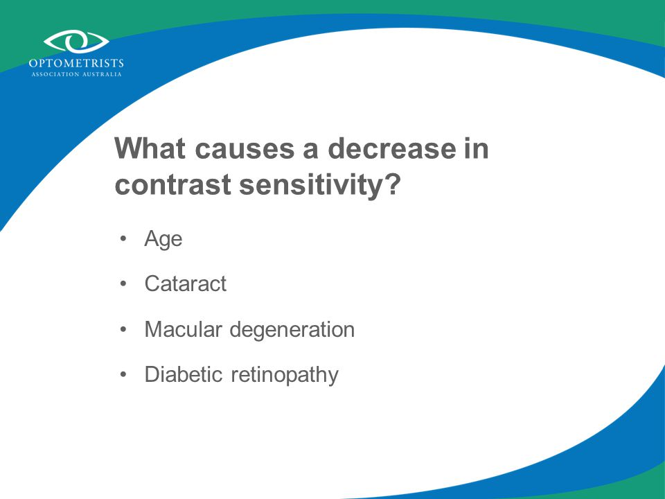 What causes a decrease in contrast sensitivity.