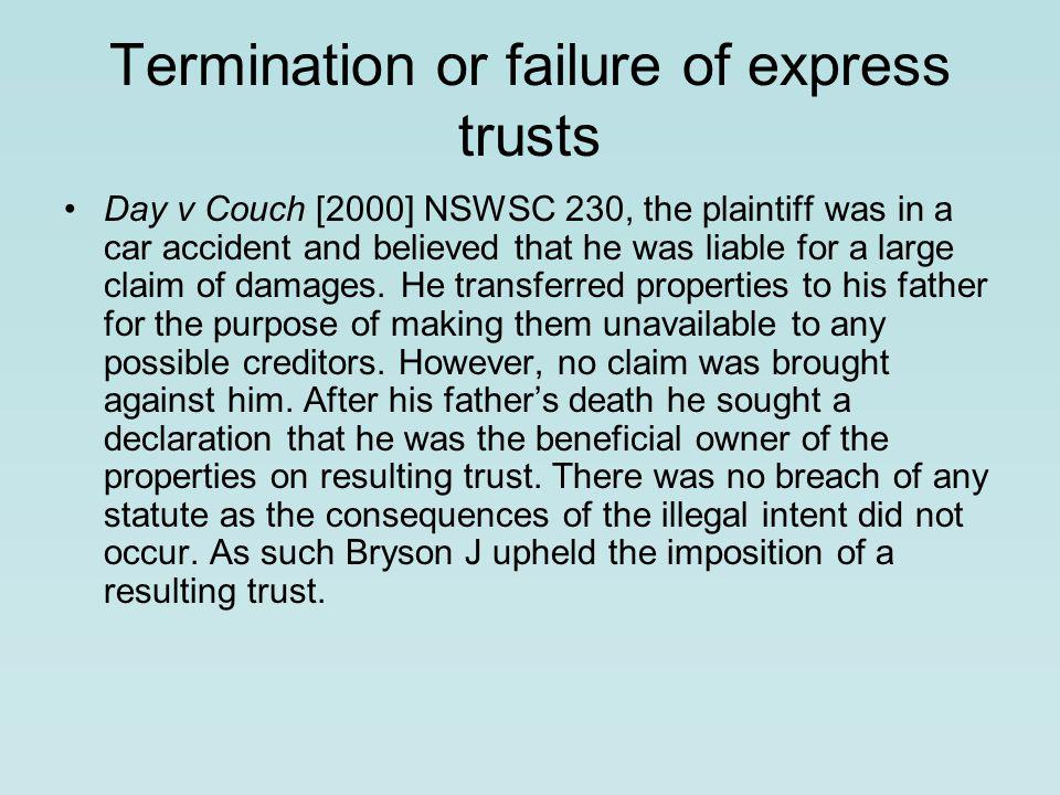 Termination or failure of express trusts Day v Couch [2000] NSWSC 230, the plaintiff was in a car accident and believed that he was liable for a large claim of damages.