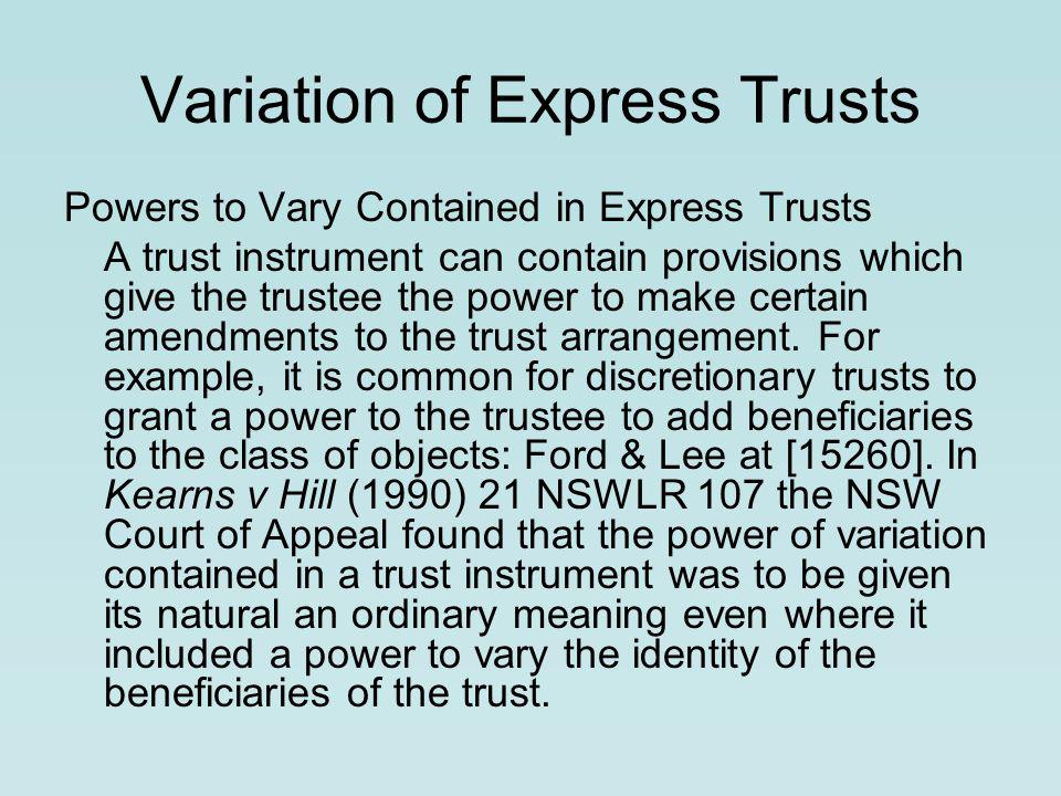 Variation of Express Trusts Powers to Vary Contained in Express Trusts A trust instrument can contain provisions which give the trustee the power to make certain amendments to the trust arrangement.