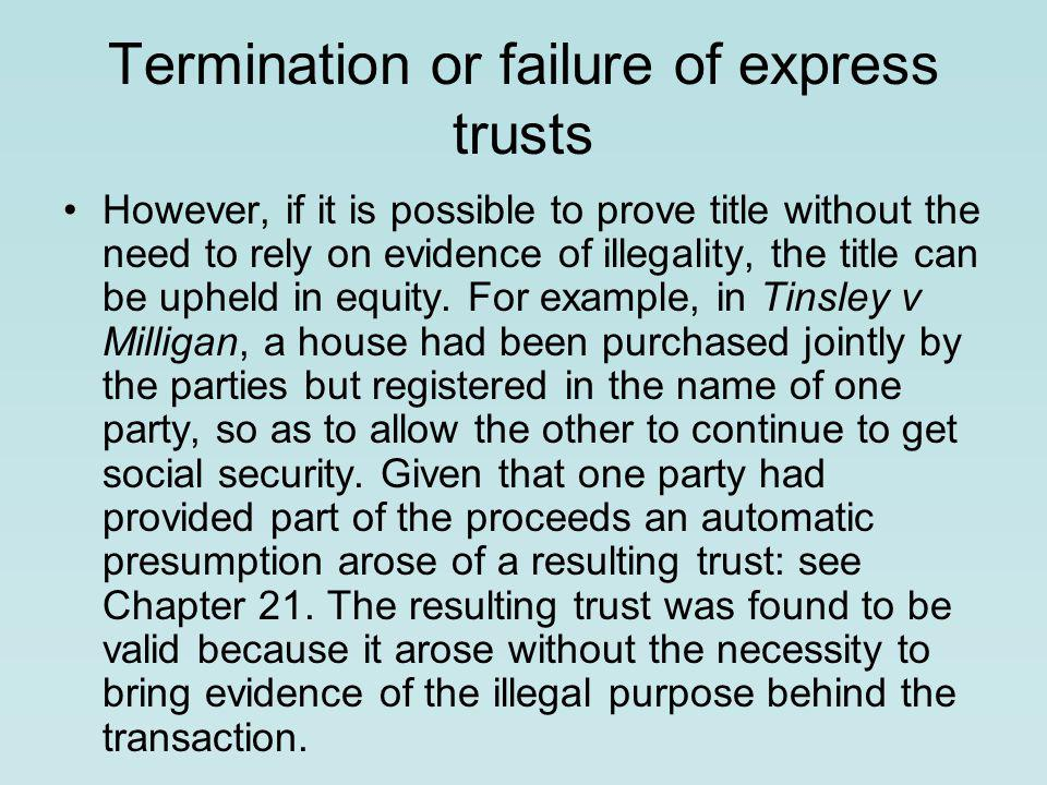 Termination or failure of express trusts However, if it is possible to prove title without the need to rely on evidence of illegality, the title can be upheld in equity.