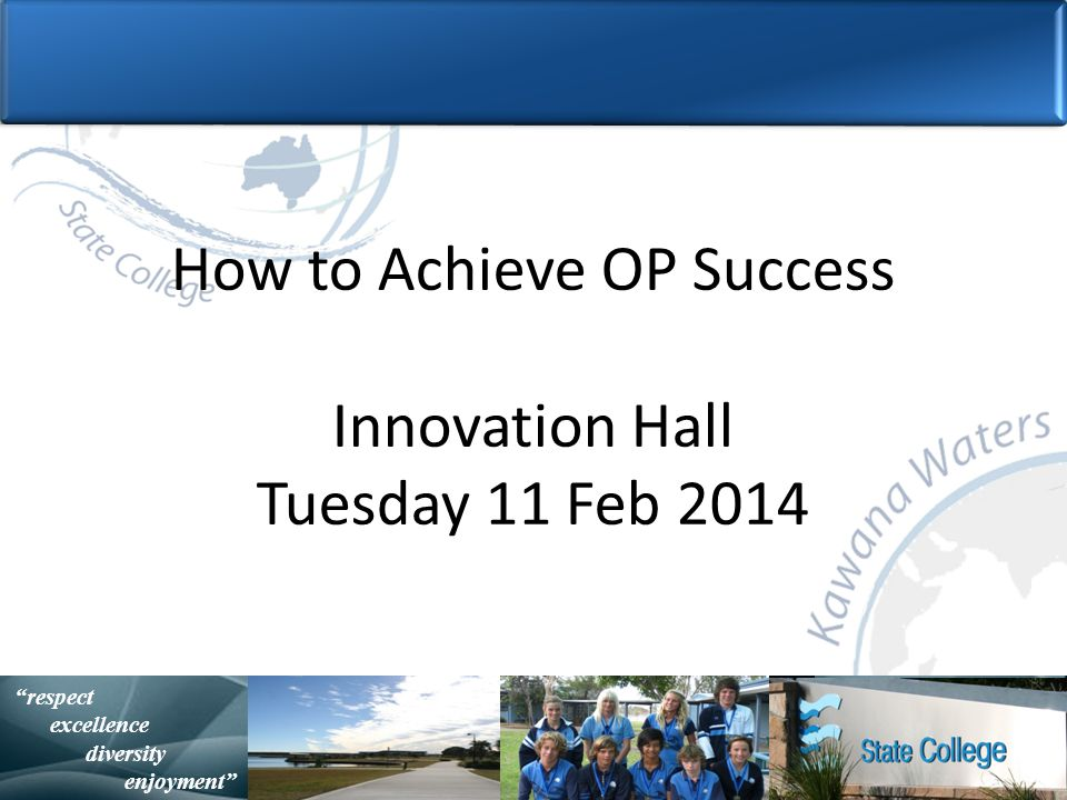 with purpose and spirit Statistically Speaking respect excellence diversity enjoyment How to Achieve OP Success Innovation Hall Tuesday 11 Feb 2014