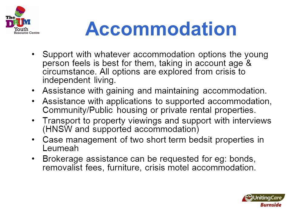 Accommodation Support with whatever accommodation options the young person feels is best for them, taking in account age & circumstance.
