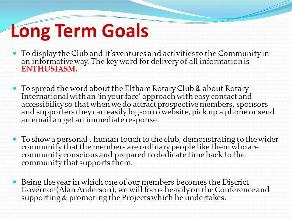 Long Term Goals To display the Club and it's ventures and activities to the Community in an informative way.