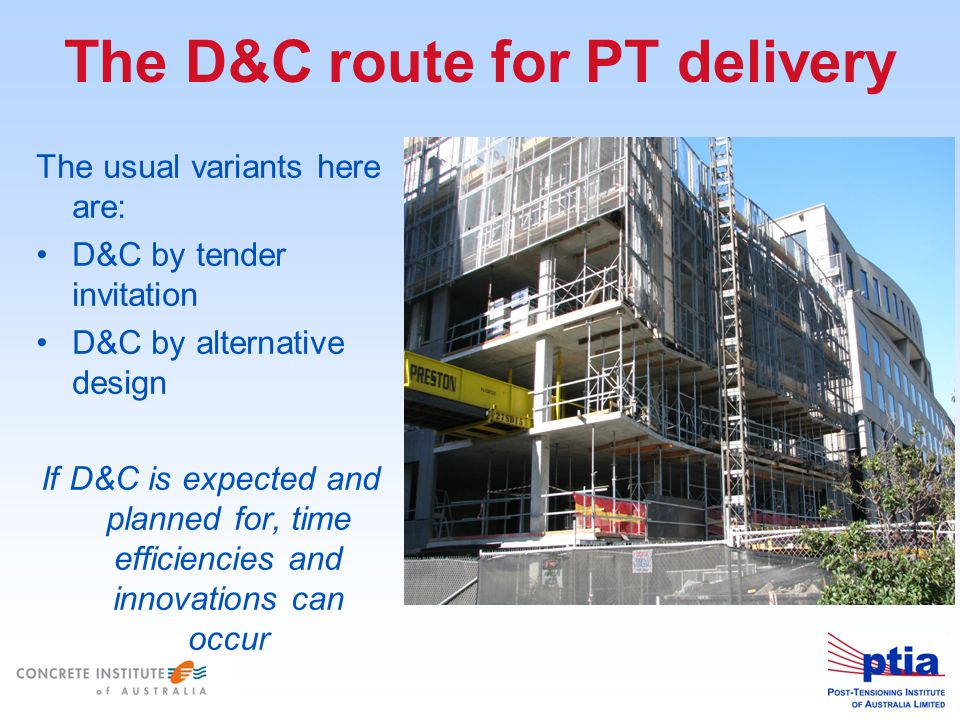 The D&C route for PT delivery The usual variants here are: D&C by tender invitation D&C by alternative design If D&C is expected and planned for, time efficiencies and innovations can occur