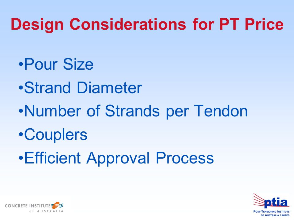 Design Considerations for PT Price Pour Size Strand Diameter Number of Strands per Tendon Couplers Efficient Approval Process