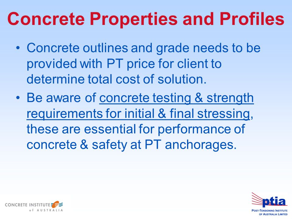 Concrete Properties and Profiles Concrete outlines and grade needs to be provided with PT price for client to determine total cost of solution.