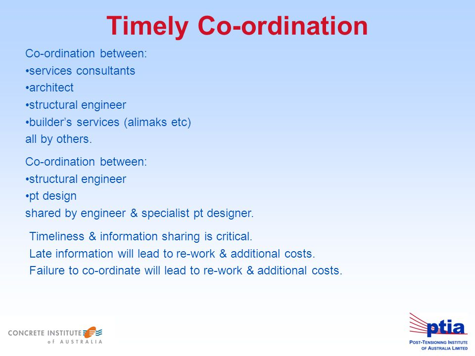 Timely Co-ordination Co-ordination between: services consultants architect structural engineer builder's services (alimaks etc) all by others.