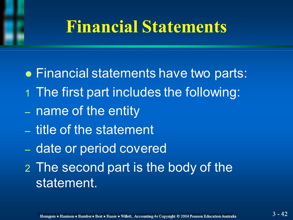 3 - 41 Horngren ♦ Harrison ♦ Bamber ♦ Best ♦ Fraser ♦ Willett, Accounting 4e Copyright © 2004 Pearson Education Australia Prepare the financial statements from the adjusted trial balance.