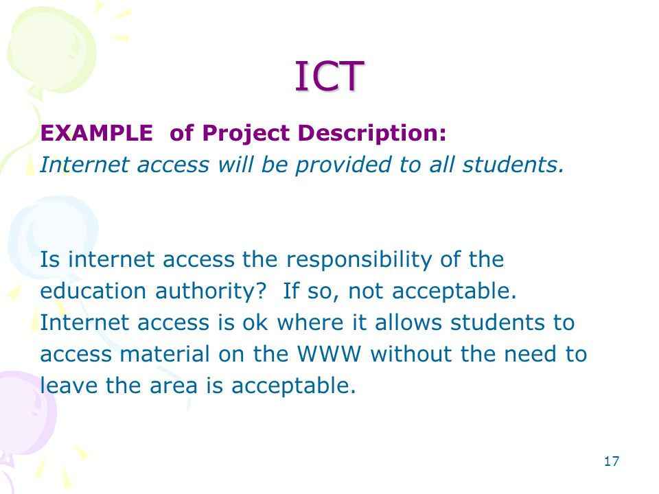 17 ICT EXAMPLE of Project Description: Internet access will be provided to all students.