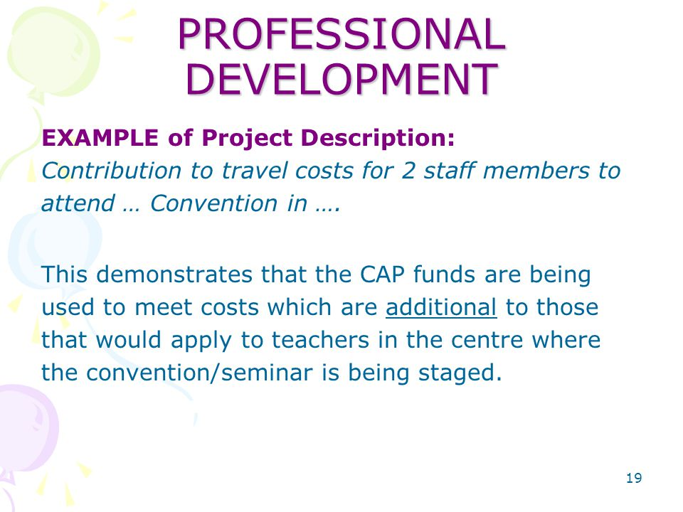 19 PROFESSIONAL DEVELOPMENT EXAMPLE of Project Description: Contribution to travel costs for 2 staff members to attend … Convention in ….