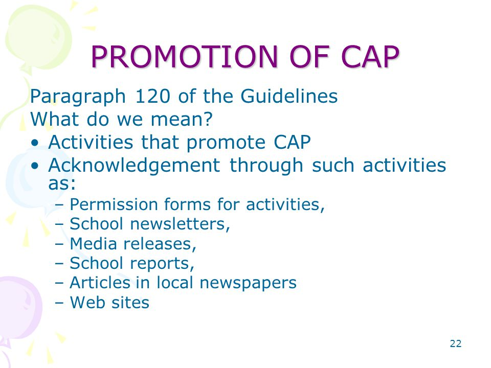 22 PROMOTION OF CAP Paragraph 120 of the Guidelines What do we mean.