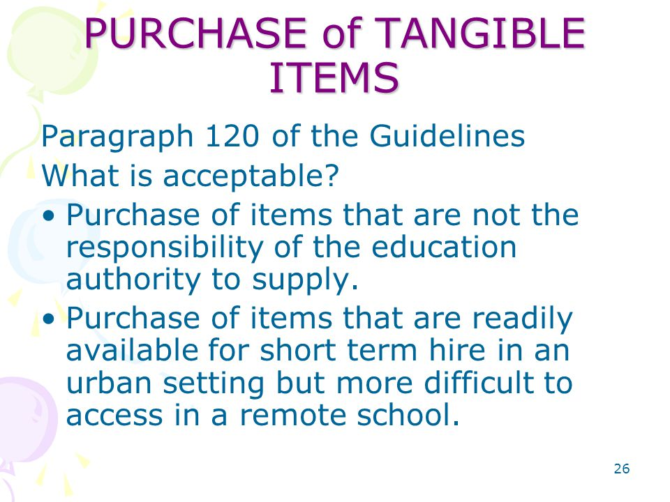26 PURCHASE of TANGIBLE ITEMS Paragraph 120 of the Guidelines What is acceptable.