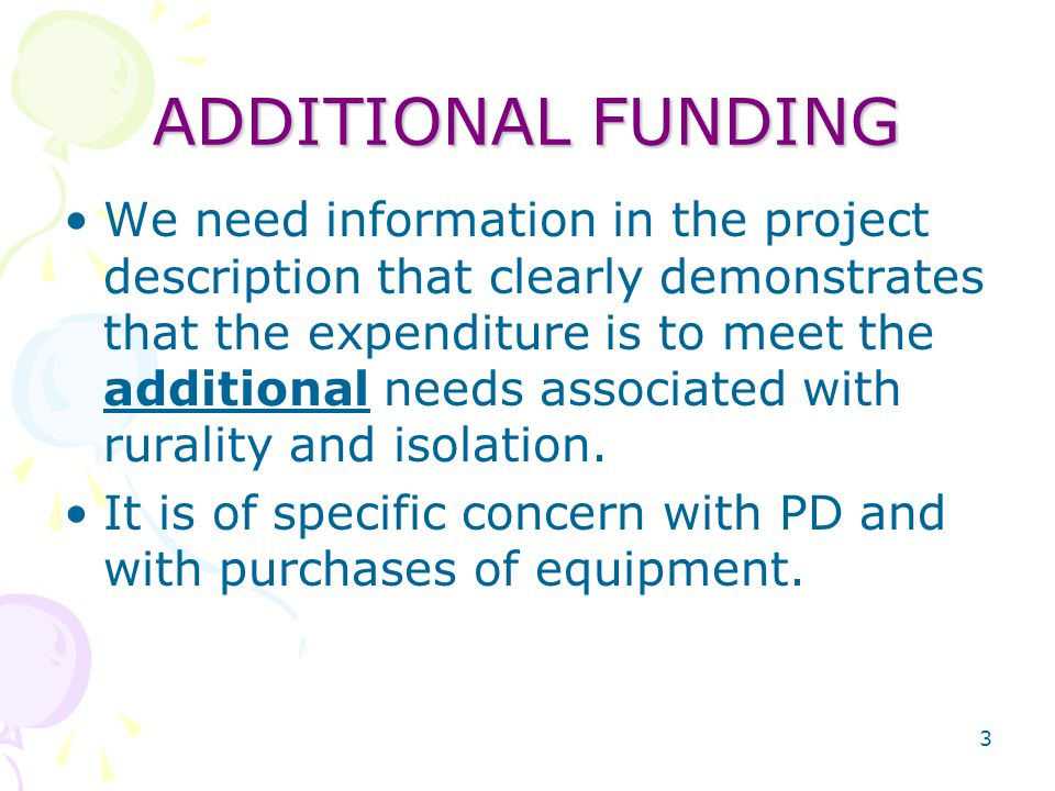 3 ADDITIONAL FUNDING We need information in the project description that clearly demonstrates that the expenditure is to meet the additional needs associated with rurality and isolation.