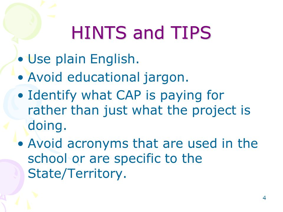 4 HINTS and TIPS Use plain English. Avoid educational jargon.