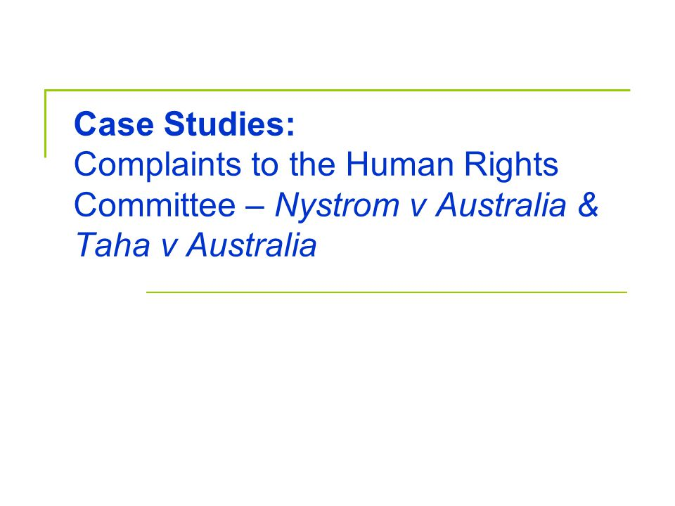 Case Studies: Complaints to the Human Rights Committee – Nystrom v Australia & Taha v Australia