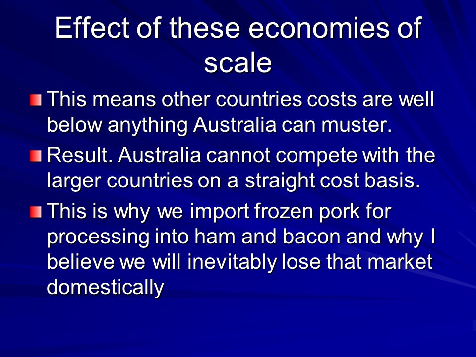 Effect of these economies of scale This means other countries costs are well below anything Australia can muster.