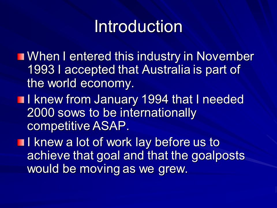 Introduction When I entered this industry in November 1993 I accepted that Australia is part of the world economy.