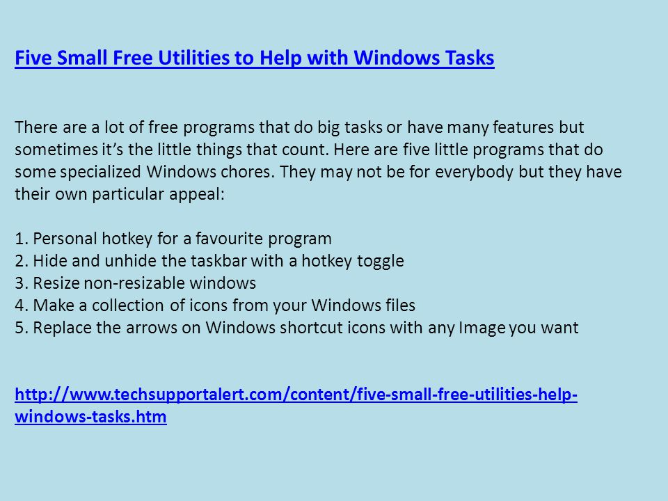 Five Small Free Utilities to Help with Windows Tasks There are a lot of free programs that do big tasks or have many features but sometimes it's the little things that count.
