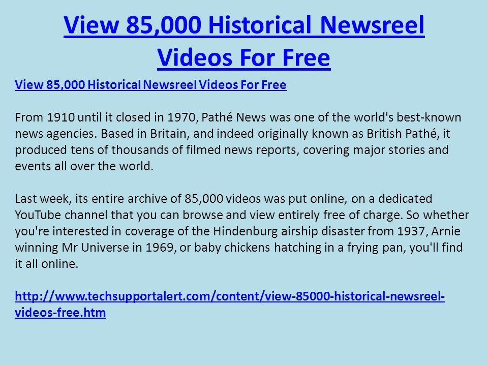 View 85,000 Historical Newsreel Videos For Free View 85,000 Historical Newsreel Videos For Free From 1910 until it closed in 1970, Pathé News was one of the world s best-known news agencies.