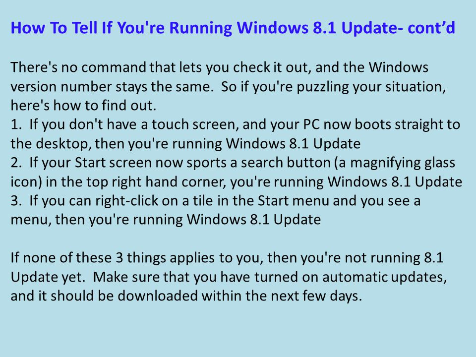 How To Tell If You re Running Windows 8.1 Update- cont'd There s no command that lets you check it out, and the Windows version number stays the same.