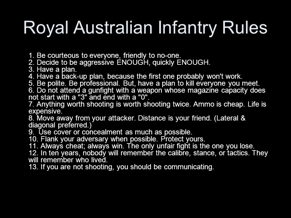 Royal Australian Infantry Rules 1. Be courteous to everyone, friendly to no-one.