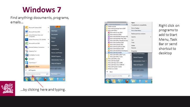 Windows 7 Find anything: documents, programs, emails… …by clicking here and typing.