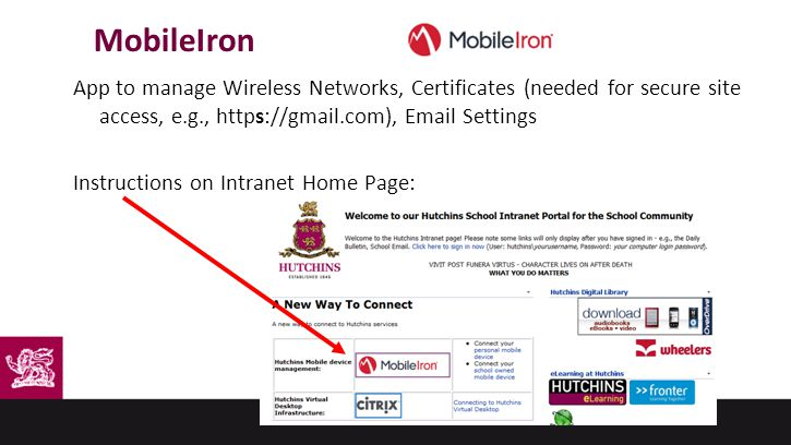 App to manage Wireless Networks, Certificates (needed for secure site access, e.g., https://gmail.com), Email Settings Instructions on Intranet Home Page: MobileIron