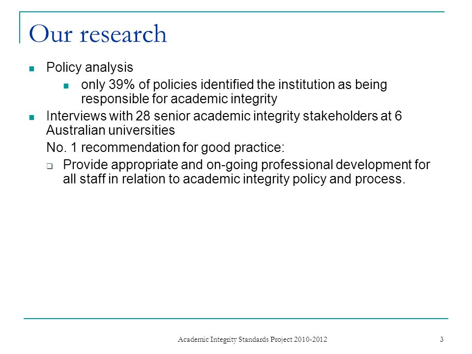 Our research Policy analysis only 39% of policies identified the institution as being responsible for academic integrity Interviews with 28 senior academic integrity stakeholders at 6 Australian universities No.