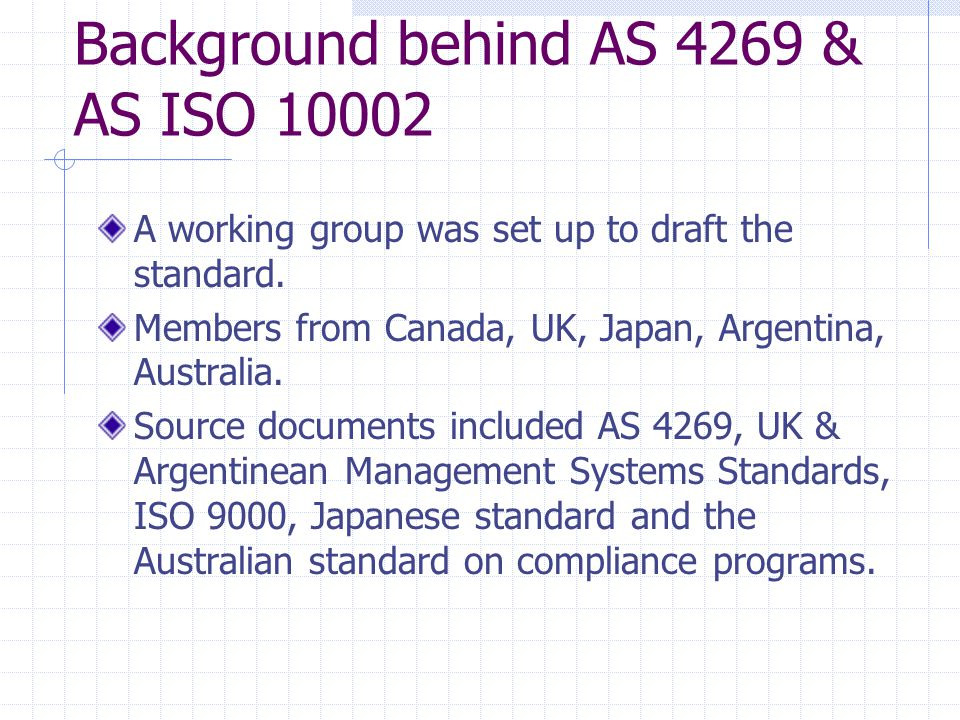 Background behind AS 4269 & AS ISO 10002 A working group was set up to draft the standard.