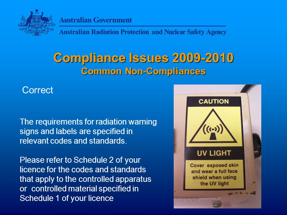 Compliance Issues Common Non-Compliances Correct The requirements for radiation warning signs and labels are specified in relevant codes and standards.