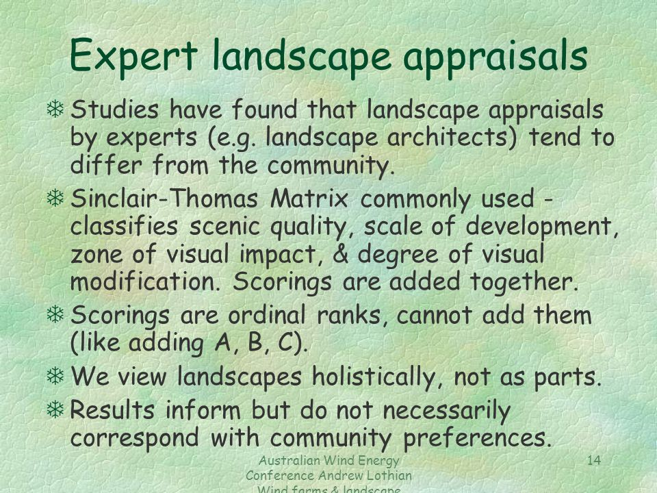 Australian Wind Energy Conference Andrew Lothian Wind farms & landscape resources 14 Expert landscape appraisals TStudies have found that landscape appraisals by experts (e.g.