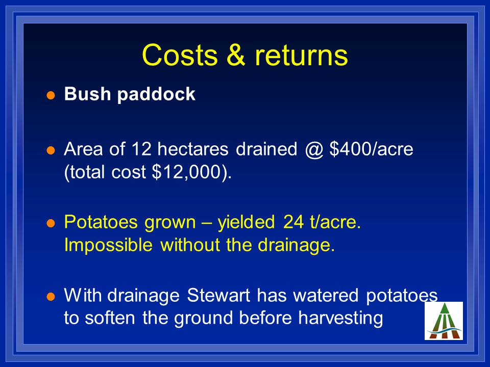 Costs & returns Bush paddock Area of 12 hectares drained @ $400/acre (total cost $12,000).