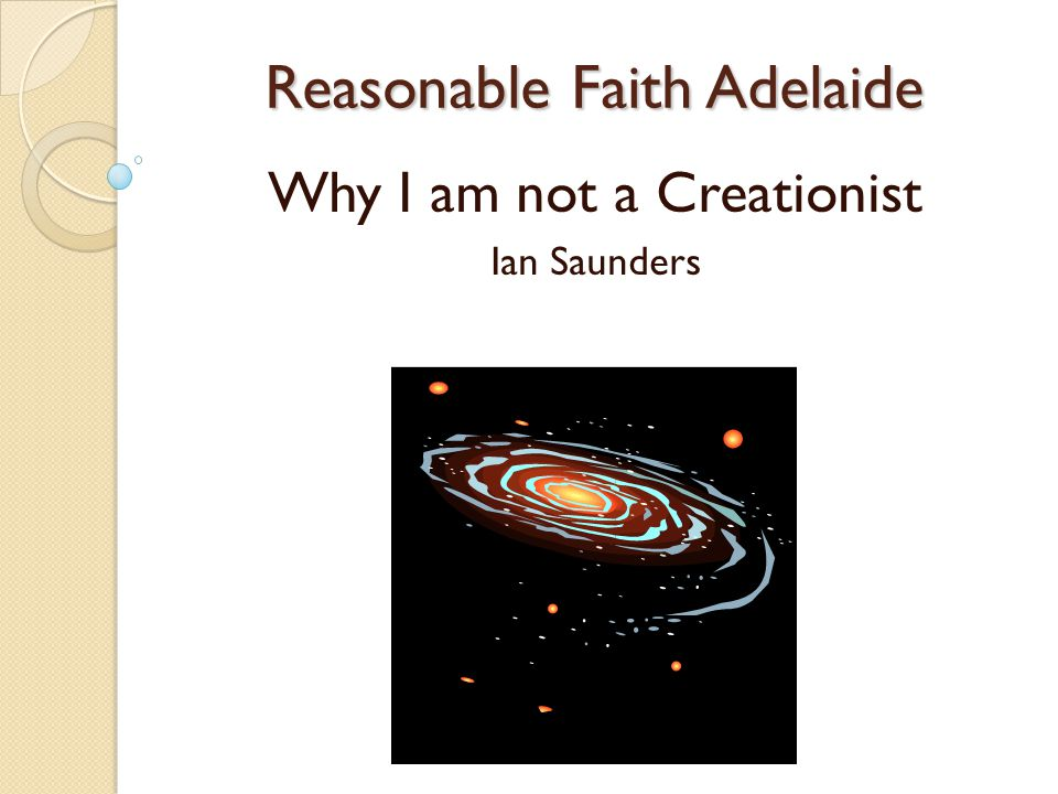 Reasonable Faith Adelaide Why I am not a Creationist Ian Saunders