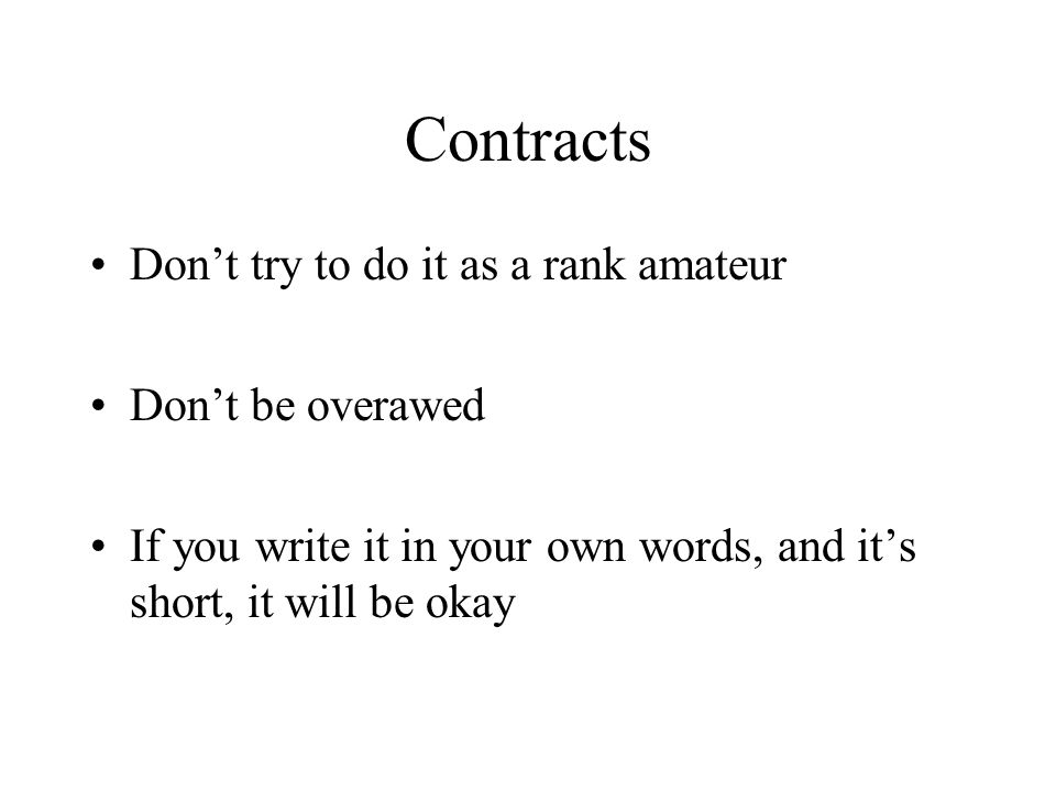 Contracts Don't try to do it as a rank amateur Don't be overawed If you write it in your own words, and it's short, it will be okay