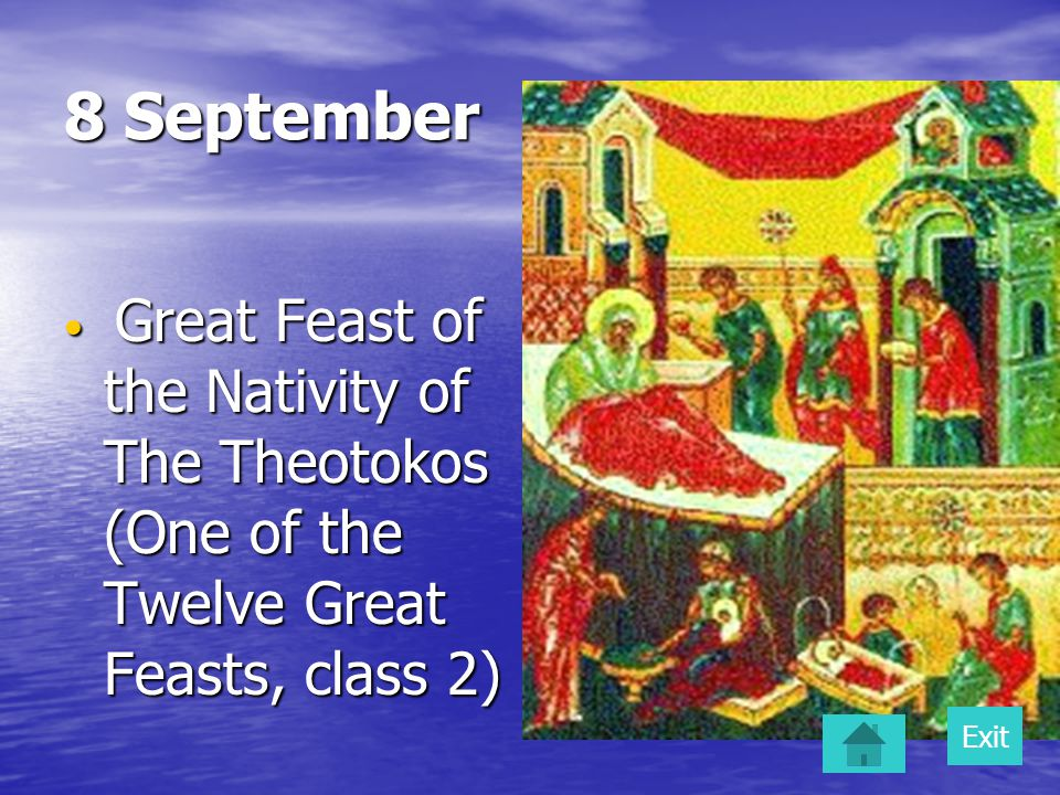 8 September Great Feast of the Nativity of The Theotokos (One of the Twelve Great Feasts, class 2) Great Feast of the Nativity of The Theotokos (One of the Twelve Great Feasts, class 2) Exit