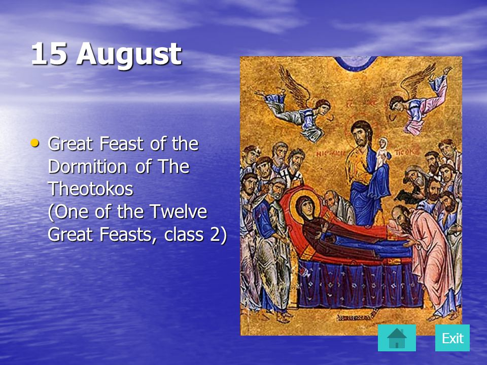 15 August Great Feast of the Dormition of The Theotokos (One of the Twelve Great Feasts, class 2) Great Feast of the Dormition of The Theotokos (One of the Twelve Great Feasts, class 2) Exit