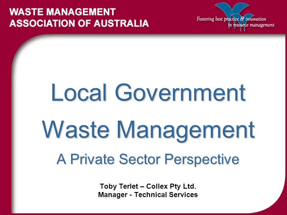 Local Government Waste Management A Private Sector Perspective Toby Terlet – Collex Pty Ltd.