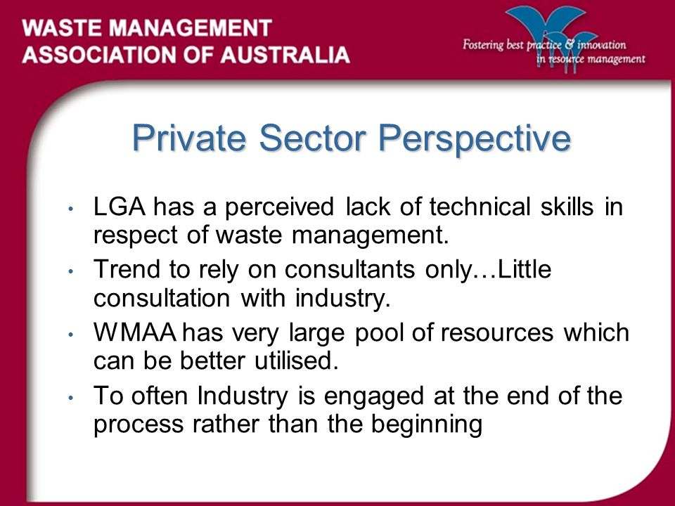 Private Sector Perspective LGA has a perceived lack of technical skills in respect of waste management.